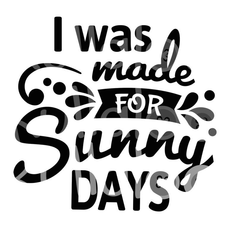 Plotterdatei Sommer - I was made for Sunny Days