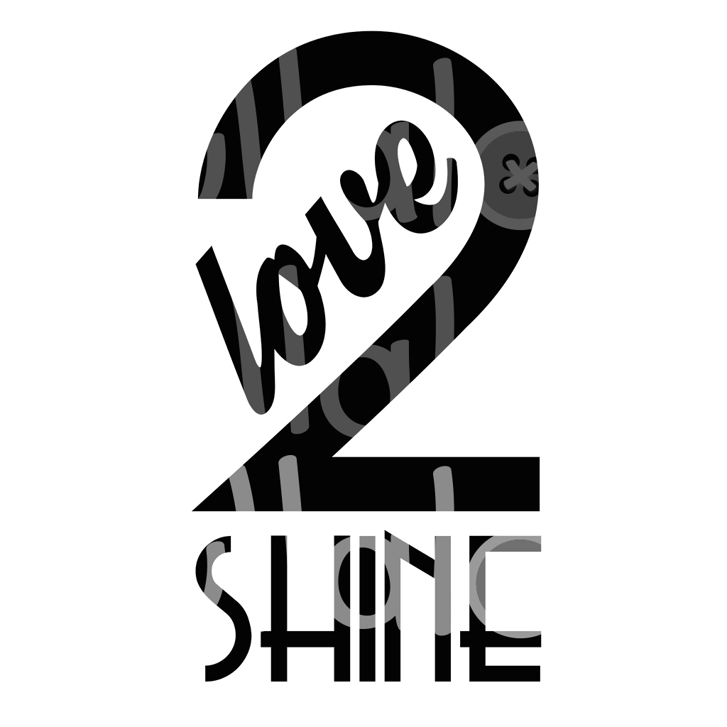 "Plotterdatei Spruch ""Love 2 shine"""